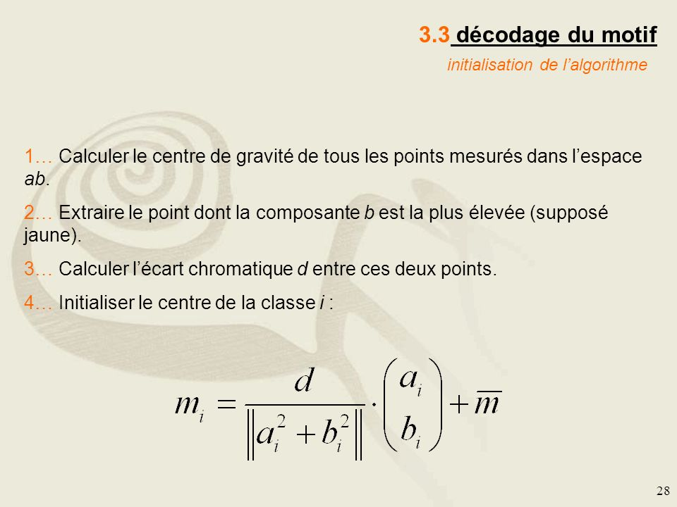 28 1… Calculer le centre de gravité de tous les points mesurés dans lespace ab. 2… Extraire le point dont la composante b est la plus élevée (supposé