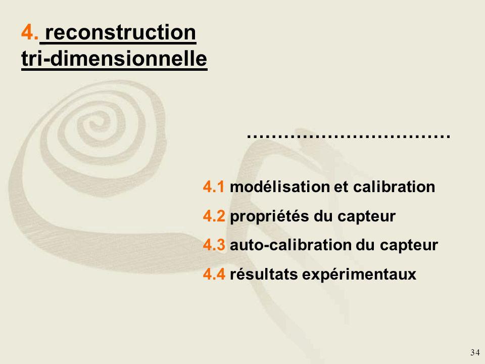 34 4. reconstruction tri-dimensionnelle …………………………… 4.1 modélisation et calibration 4.2 propriétés du capteur 4.3 auto-calibration du capteur 4.4 résu