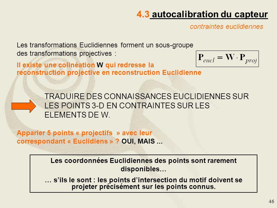 46 4.3 autocalibration du capteur contraintes euclidiennes Les transformations Euclidiennes forment un sous-groupe des transformations projectives : I
