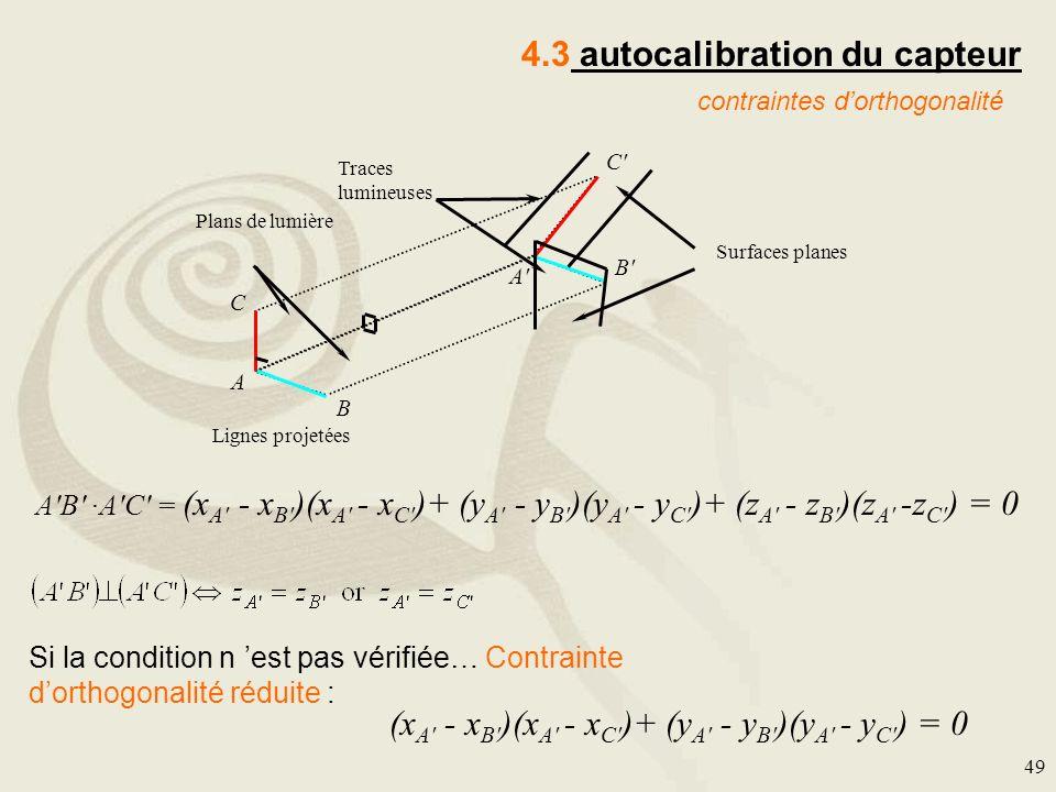 49 4.3 autocalibration du capteur contraintes dorthogonalité Si la condition n est pas vérifiée… Contrainte dorthogonalité réduite : A'B' ·A'C' = (x A