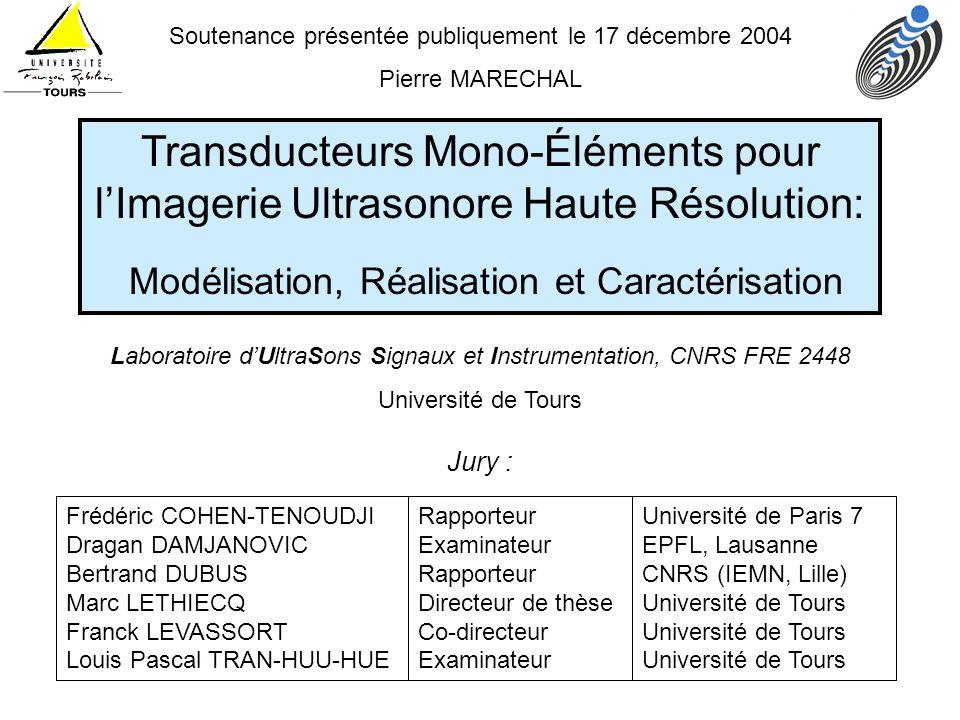 Soutenance présentée publiquement le 17 décembre 2004 Pierre MARECHAL Jury : Transducteurs Mono-Éléments pour lImagerie Ultrasonore Haute Résolution: