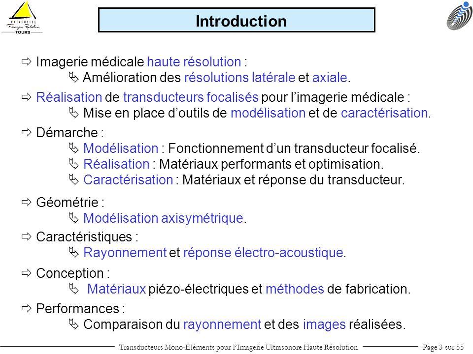 Elément piézo-électrique Milieu arrière Housse isolante Bague conductrice Lame adaptatrice Lentille Transducteurs Mono-Éléments pour lImagerie Ultrasonore Haute RésolutionPage 44 sur 55 Finalisation du transducteur multi-couches : Réalisation : Assemblage Câble coaxial Générateur dimpulsions Transducteur Re ( Z c ) = 60 – 4,7.10 –8.f( ) Im ( Z c ) = –3,5 + 2,4.10 –8.f( ) v= 1,6.10 8 + 4,7.10 –2.f(m/s) = 3,6 + 8,2.10 –10.f(Np/m) Les propriétés du câble coaxial ont été évaluées en fonction de la bande passante de 20 à 100 MHz.