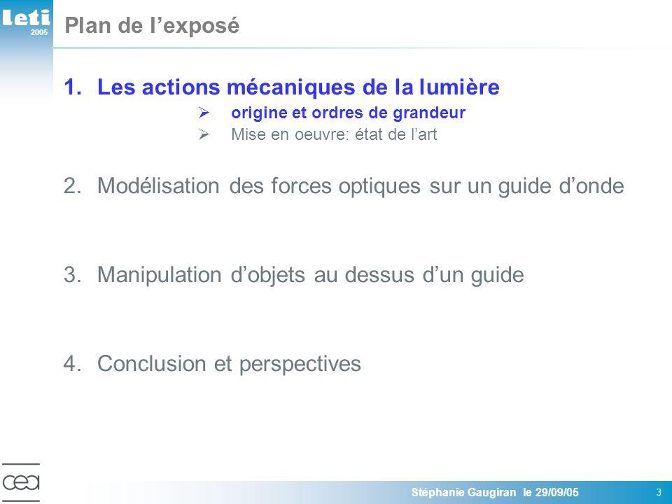 2005 Stéphanie Gaugiran le 29/09/05 3 Plan de lexposé 1.Les actions mécaniques de la lumière origine et ordres de grandeur Mise en oeuvre: état de lar