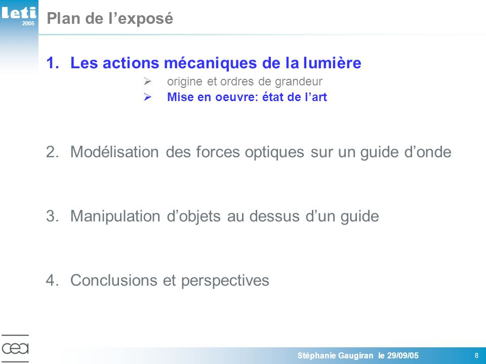 2005 Stéphanie Gaugiran le 29/09/05 19 Plan de lexposé 1.Les actions mécaniques de la lumière 2.Modélisation des forces optiques sur un guide donde Modèle dipolaire: évaluation des paramètres clé Modèle numérique sur des particules de Mie 3.Manipulation dobjets au dessus dun guide 4.Conclusions et perspectives