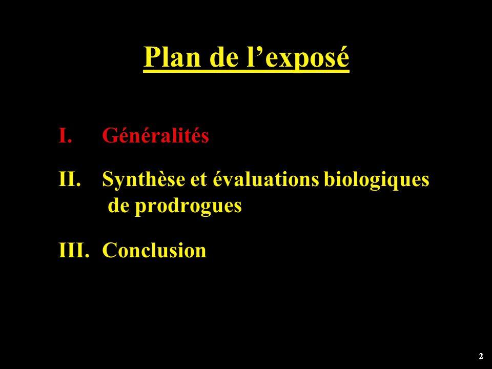 2 Plan de lexposé I.Généralités II.Synthèse et évaluations biologiques de prodrogues III.Conclusion