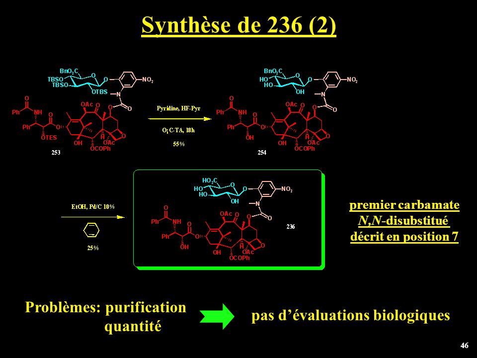 46 Synthèse de 236 (2) Problèmes: purification quantité pas dévaluations biologiques premier carbamate N,N-disubstitué décrit en position 7