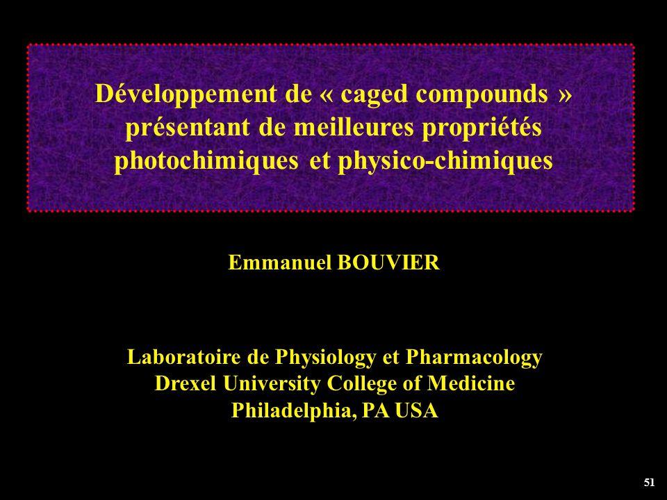 51 Développement de « caged compounds » présentant de meilleures propriétés photochimiques et physico-chimiques Emmanuel BOUVIER Laboratoire de Physio