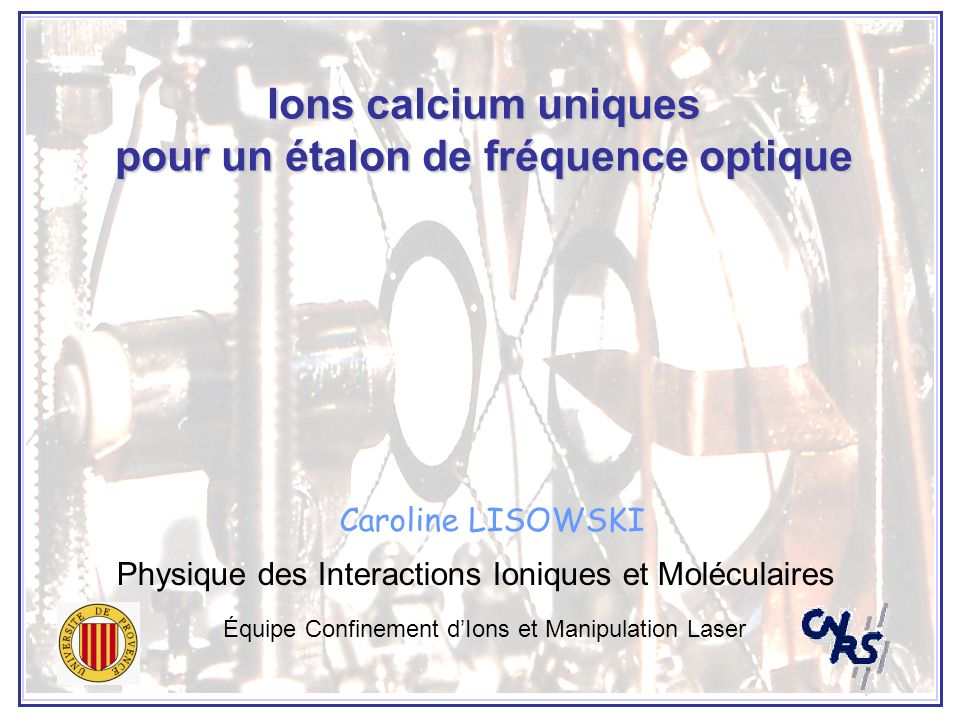 Vers un étalon de fréquence optique : principe Schéma dinterrogation de lion : préparation de lion dans létat fondamental excitation par le laser dhorloge détection (méthode des sauts quantiques) Asservissement du laser sur la transition dhorloge nombre de SQ à deux fréquences de part (N - ) et dautre (N + ) de la résonance terme correctif additionné au décalage précédent de la fréquence à la fin de chaque cycle dasservissement transition dhorloge 729 nm 2 D 5/2 2 S 1/2 N+N+ N-N- protocole similaire à celui de la mesure de la durée de vie du niveau D 3/2
