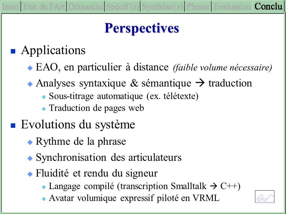 Perspectives Applications EAO, en particulier à distance (faible volume nécessaire) Analyses syntaxique & sémantique traduction Sous-titrage automatiq