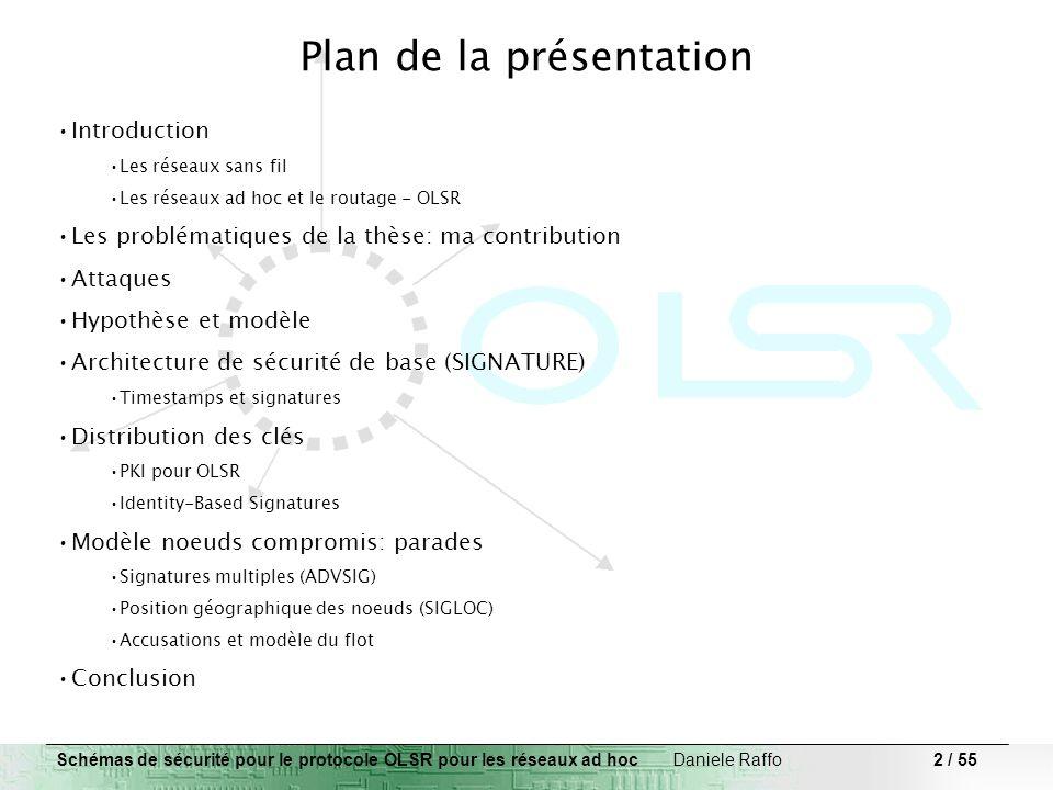 2 / 55 Plan de la présentation Introduction Les réseaux sans fil Les réseaux ad hoc et le routage - OLSR Les problématiques de la thèse: ma contributi