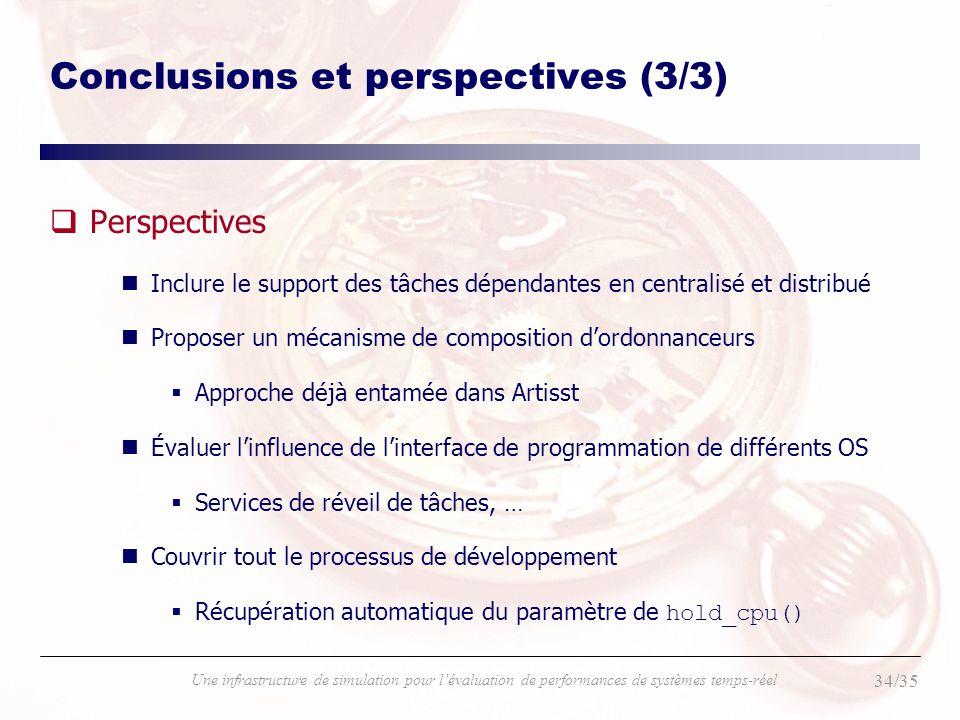 34/35 Une infrastructure de simulation pour lévaluation de performances de systèmes temps-réel Conclusions et perspectives (3/3) qPerspectives nInclur
