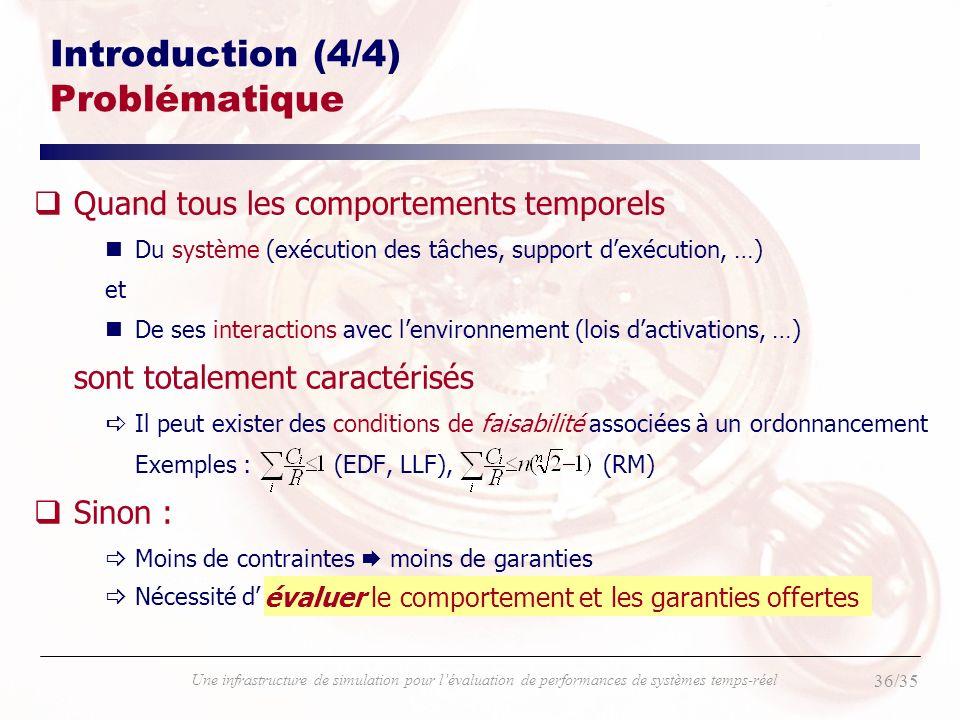 36/35 Une infrastructure de simulation pour lévaluation de performances de systèmes temps-réel Introduction (4/4) Problématique qQuand tous les compor