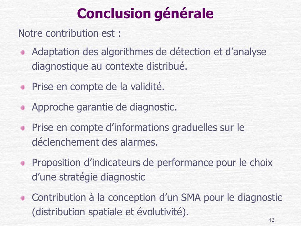42 Conclusion générale Adaptation des algorithmes de détection et danalyse diagnostique au contexte distribué. Prise en compte de la validité. Approch