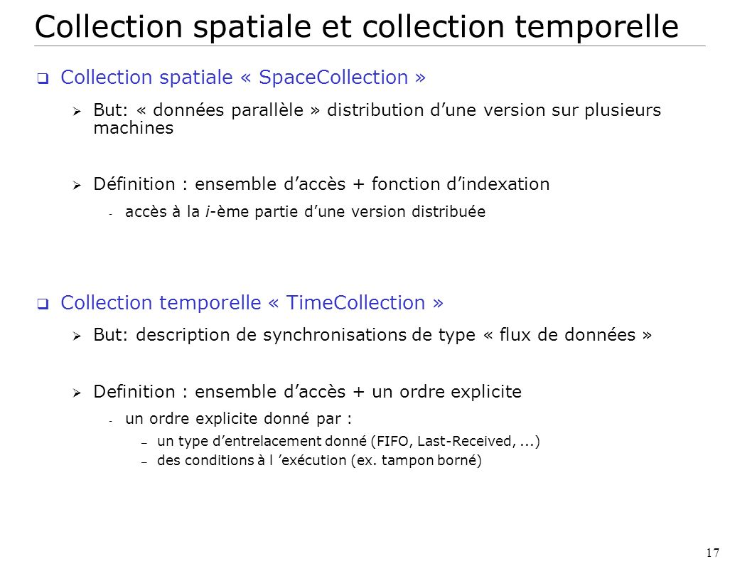 17 Collection spatiale et collection temporelle Collection spatiale « SpaceCollection » But: « données parallèle » distribution dune version sur plusi
