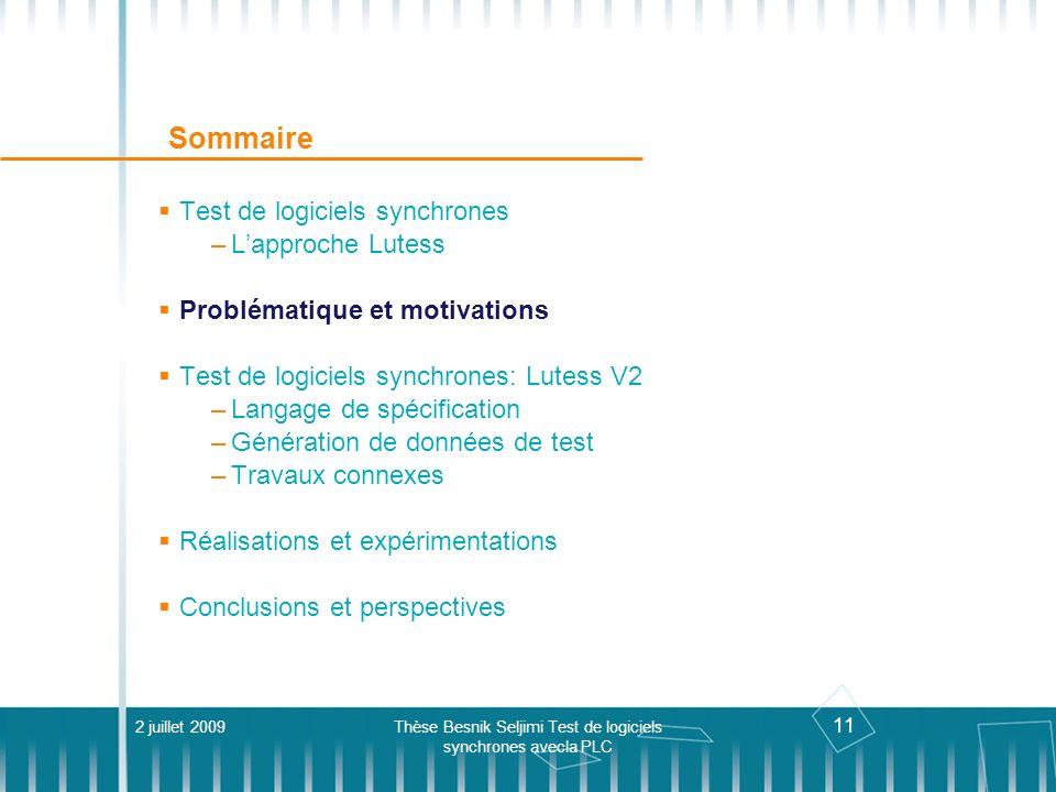 11 Sommaire Test de logiciels synchrones –Lapproche Lutess Problématique et motivations Test de logiciels synchrones: Lutess V2 –Langage de spécificat