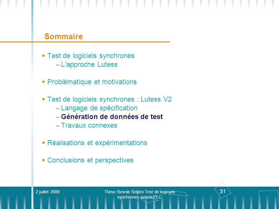 31 Sommaire Test de logiciels synchrones –Lapproche Lutess Problématique et motivations Test de logiciels synchrones : Lutess V2 –Langage de spécifica
