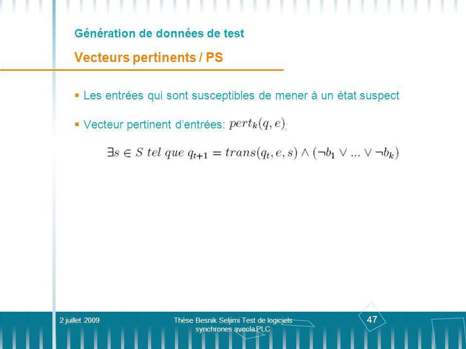 47 Génération de données de test Vecteurs pertinents / PS 2 juillet 2009Thèse Besnik Seljimi Test de logiciels synchrones avecla PLC Les entrées qui s