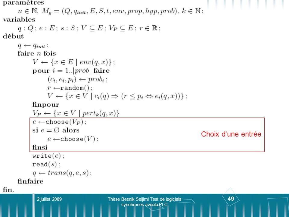 49 Algorithme de génération 2 juillet 2009Thèse Besnik Seljimi Test de logiciels synchrones avecla PLC Choix dune entrée