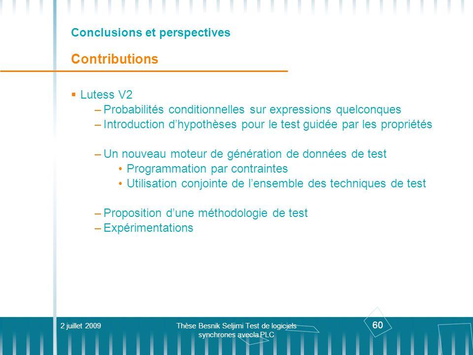 60 Conclusions et perspectives Contributions Lutess V2 –Probabilités conditionnelles sur expressions quelconques –Introduction dhypothèses pour le tes