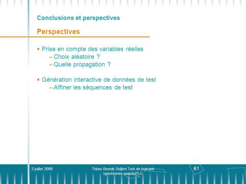 61 Conclusions et perspectives Perspectives Prise en compte des variables réelles –Choix aléatoire ? –Quelle propagation ? Génération interactive de d