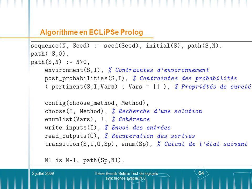 64 Algorithme en ECLiPSe Prolog 2 juillet 2009Thèse Besnik Seljimi Test de logiciels synchrones avecla PLC