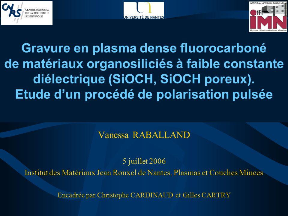 Gravure en plasma dense fluorocarboné de matériaux organosiliciés à faible constante diélectrique (SiOCH, SiOCH poreux).