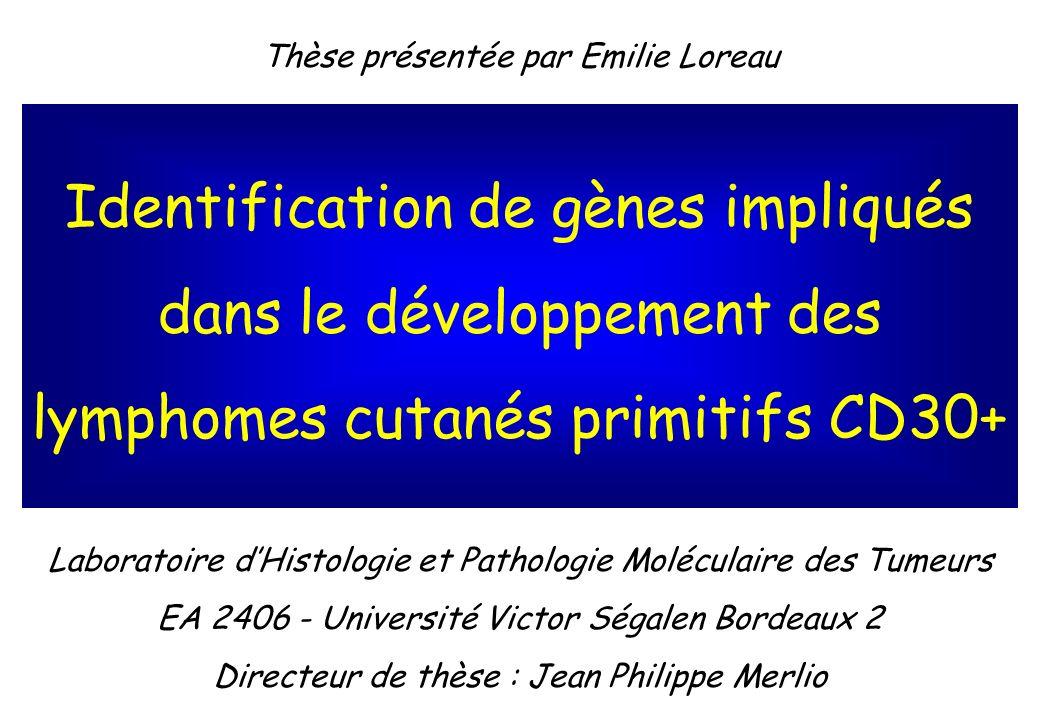 Identification de gènes impliqués dans le développement des lymphomes cutanés primitifs CD30+ Laboratoire dHistologie et Pathologie Moléculaire des Tu