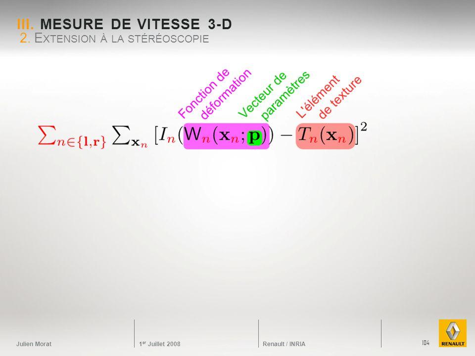 Julien Morat 1 er Juillet 2008 Renault / INRIA III. MESURE DE VITESSE 3-D 2. E XTENSION À LA STÉRÉOSCOPIE 104