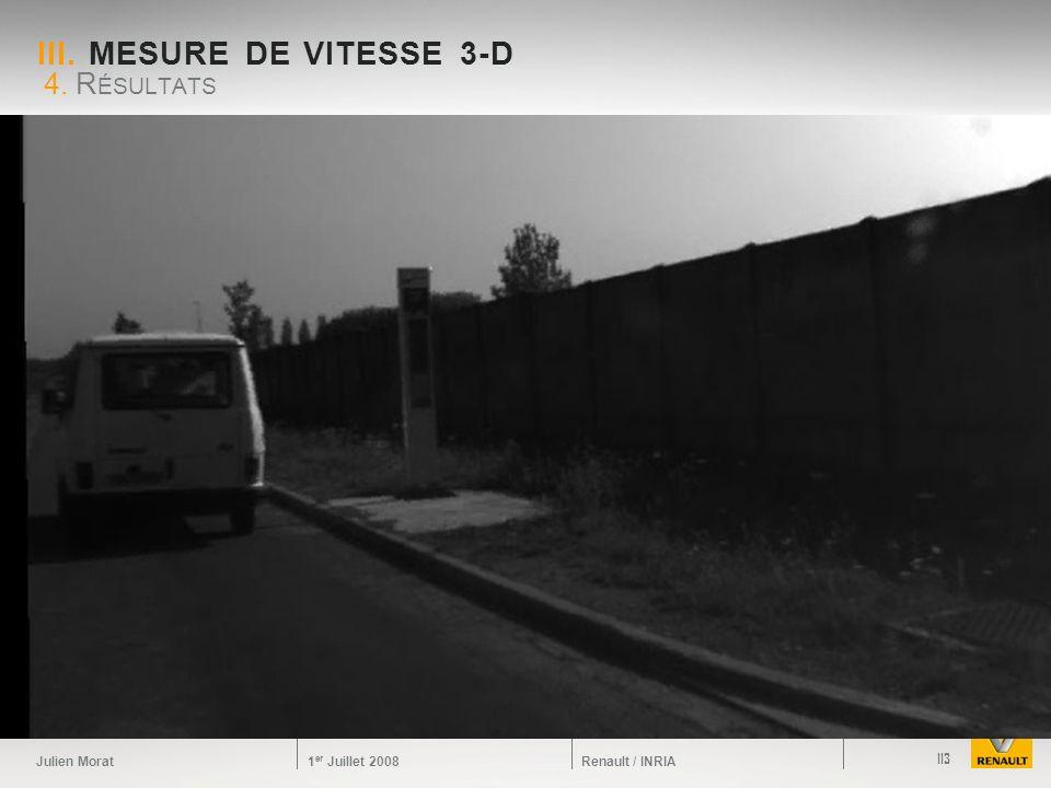 Julien Morat 1 er Juillet 2008 Renault / INRIA III. MESURE DE VITESSE 3-D 4. R ÉSULTATS 113