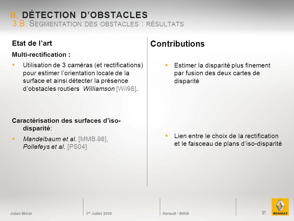 Julien Morat 1 er Juillet 2008 Renault / INRIA Etat de lart Multi-rectification : Utilisation de 3 caméras (et rectifications) pour estimer lorientati