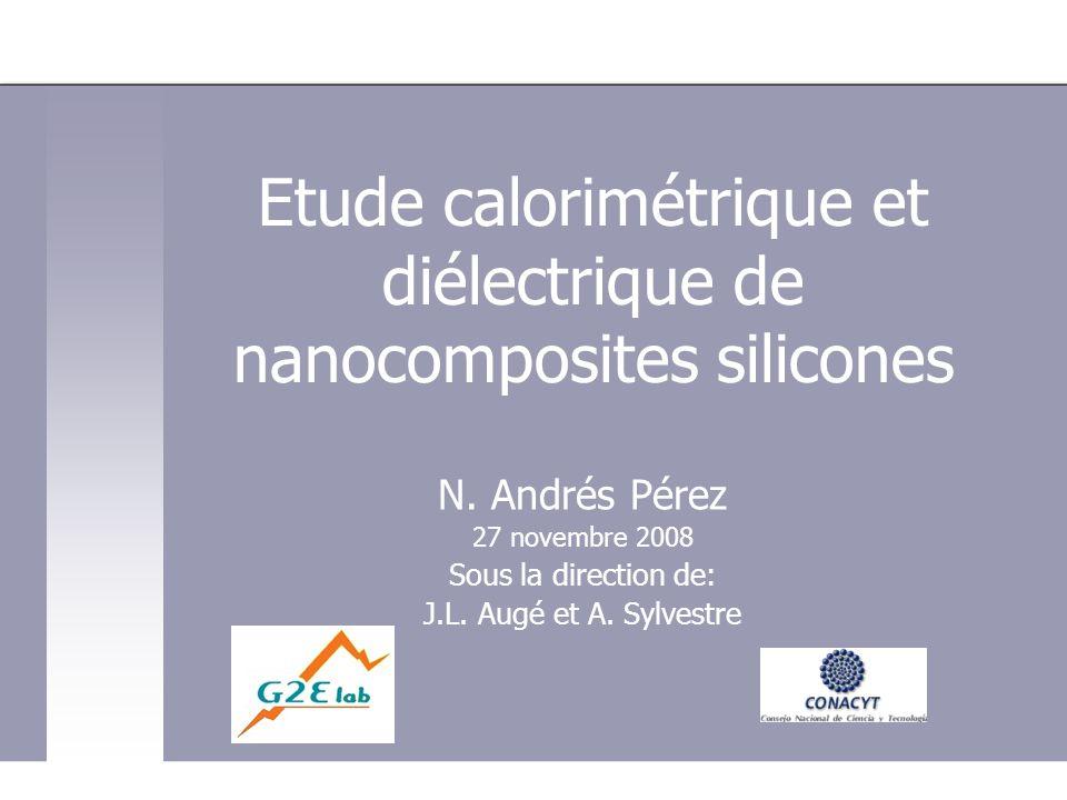 Etude calorimétrique et diélectrique de nanocomposites silicones N. Andrés Pérez 27 novembre 2008 Sous la direction de: J.L. Augé et A. Sylvestre Inic