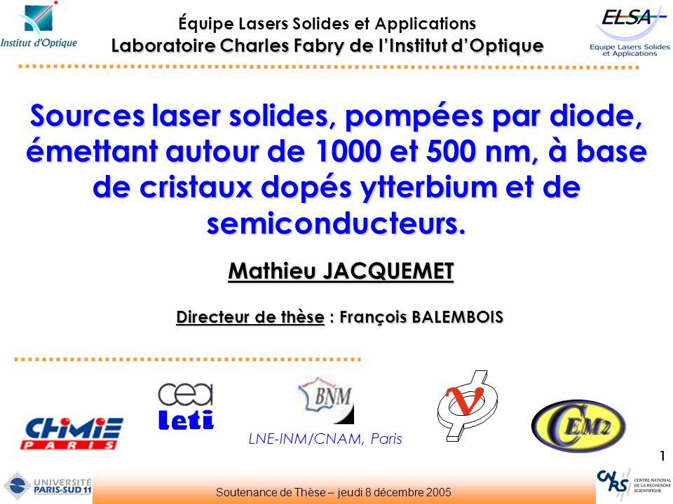 1 Sources laser solides, pompées par diode, émettant autour de 1000 et 500 nm, à base de cristaux dopés ytterbium et de semiconducteurs. Laboratoire C
