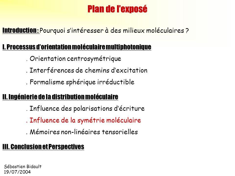 Sébastien Bidault 19/07/2004 Introduction : Introduction : Pourquoi sintéresser à des milieux moléculaires ? Plan de lexposé I. Processus dorientation