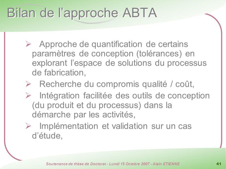 Soutenance de thèse de Doctorat - Lundi 15 Octobre 2007 - Alain ETIENNE 41 Bilan de lapproche ABTA Approche de quantification de certains paramètres d