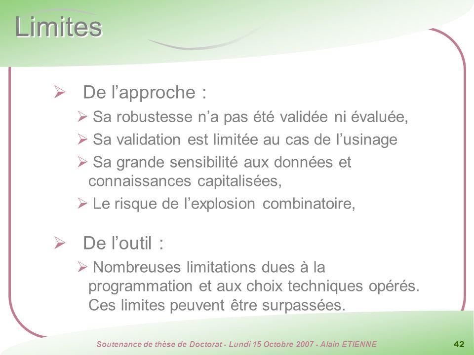 Soutenance de thèse de Doctorat - Lundi 15 Octobre 2007 - Alain ETIENNE 42 Limites De lapproche : Sa robustesse na pas été validée ni évaluée, Sa vali