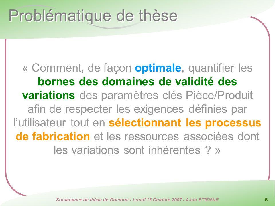 Soutenance de thèse de Doctorat - Lundi 15 Octobre 2007 - Alain ETIENNE 6 Problématique de thèse « Comment, de façon optimale, quantifier les bornes d
