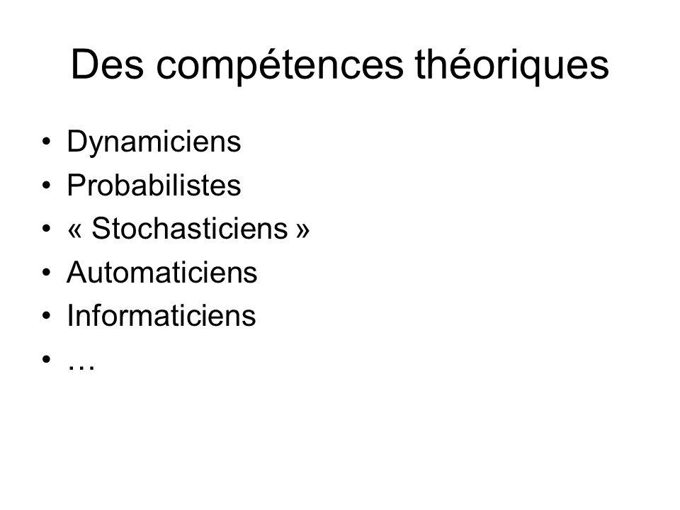 Des compétences théoriques Dynamiciens Probabilistes « Stochasticiens » Automaticiens Informaticiens …