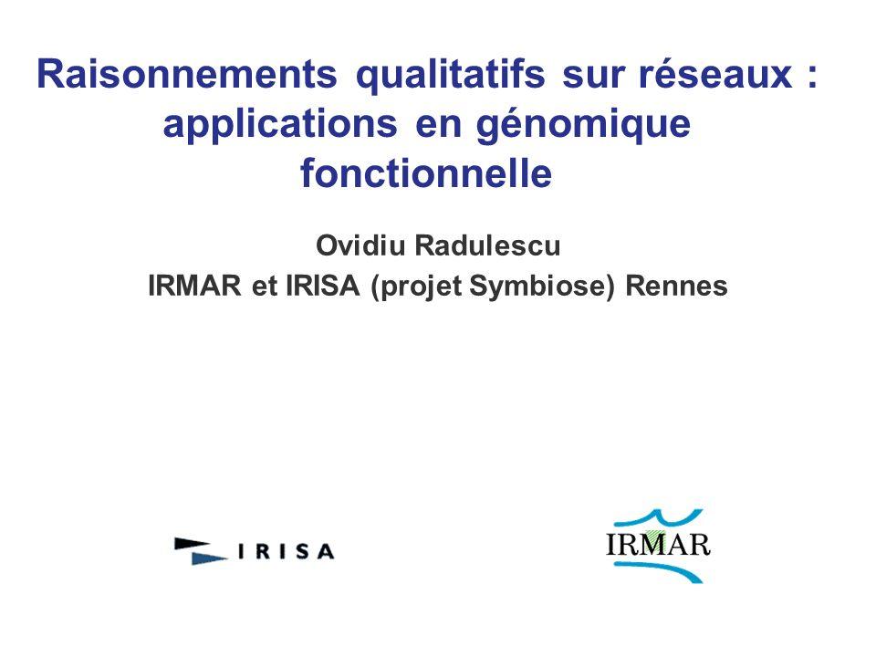 Raisonnements qualitatifs sur réseaux : applications en génomique fonctionnelle Ovidiu Radulescu IRMAR et IRISA (projet Symbiose) Rennes