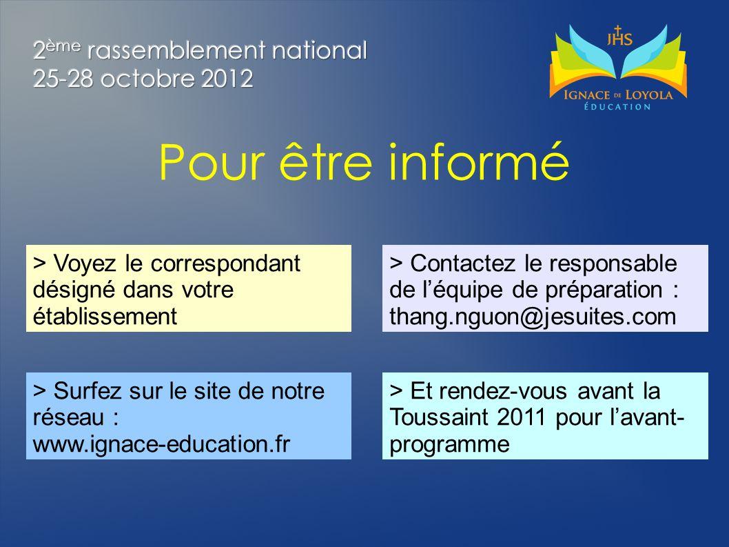 Pour être informé > Voyez le correspondant désigné dans votre établissement > Surfez sur le site de notre réseau : www.ignace-education.fr > Contactez