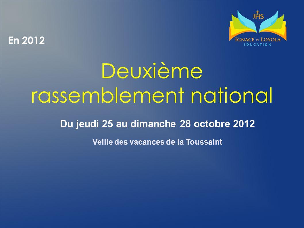 En 2012 Deuxième rassemblement national Du jeudi 25 au dimanche 28 octobre 2012 Veille des vacances de la Toussaint