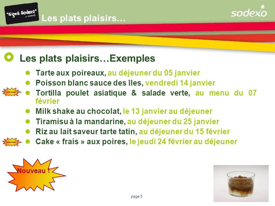 page 5 Les plats plaisirs… Les plats plaisirs…Exemples Tarte aux poireaux, au déjeuner du 05 janvier Poisson blanc sauce des îles, vendredi 14 janvier