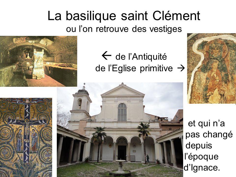 La basilique saint Clément ou lon retrouve des vestiges de lAntiquité de lEglise primitive et qui na pas changé depuis lépoque dIgnace.