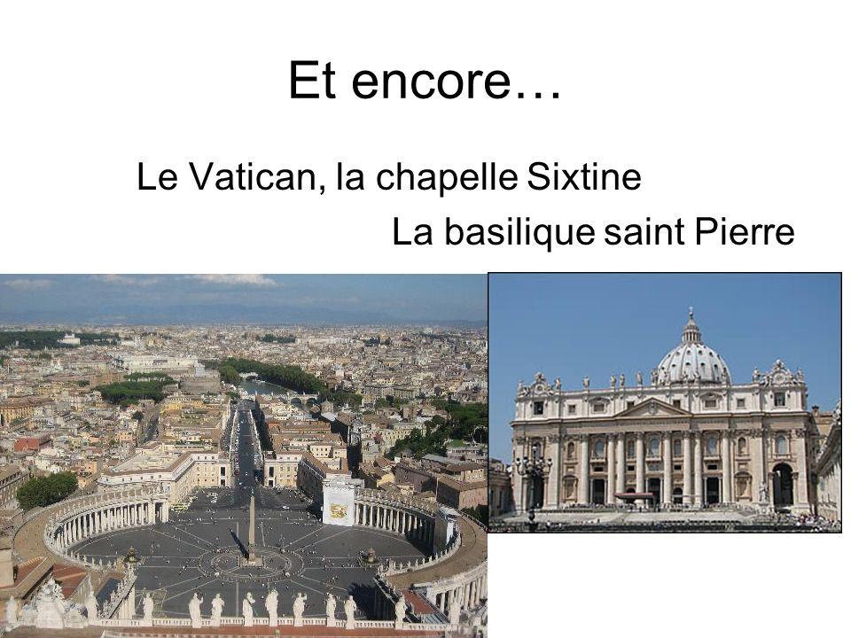 Et encore… Le Vatican, la chapelle Sixtine La basilique saint Pierre