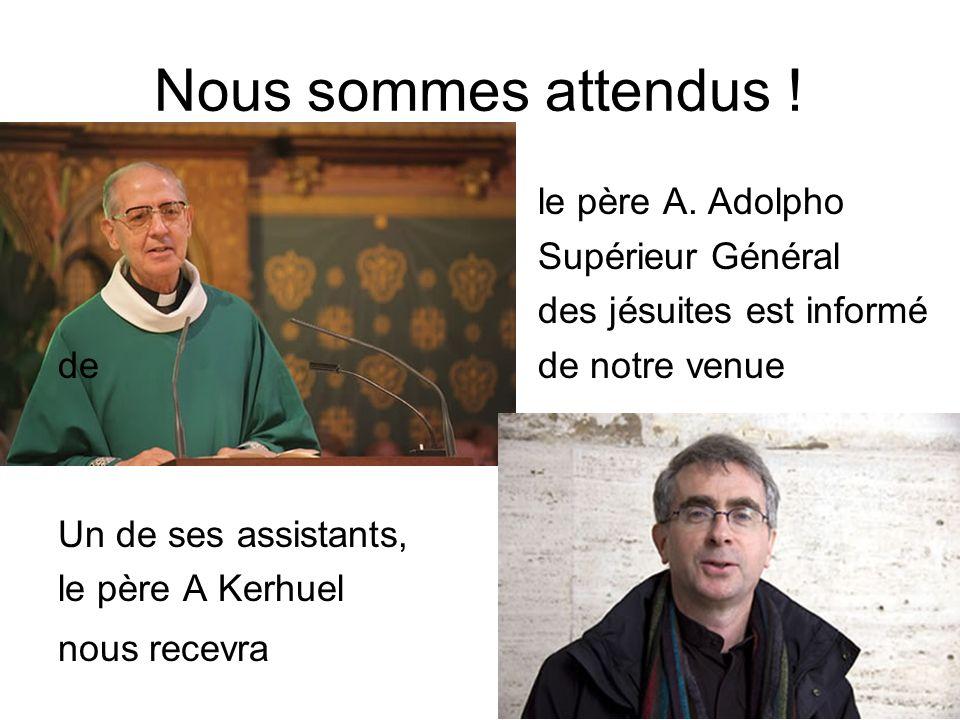Nous sommes attendus ! le père A. Adolpho Supérieur Général des jésuites est informé de de notre venue Un de ses assistants, le père A Kerhuel nous re