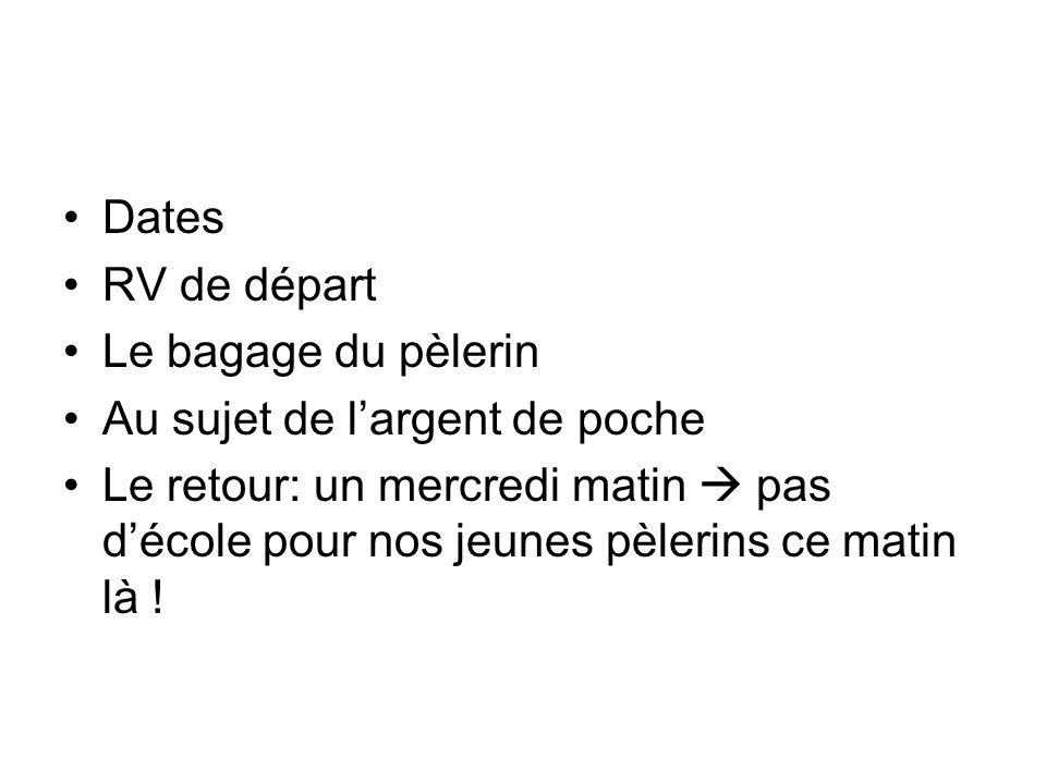 Dates RV de départ Le bagage du pèlerin Au sujet de largent de poche Le retour: un mercredi matin pas décole pour nos jeunes pèlerins ce matin là !