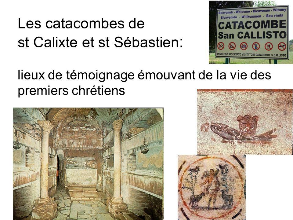 Les catacombes de st Calixte et st Sébastien : lieux de témoignage émouvant de la vie des premiers chrétiens