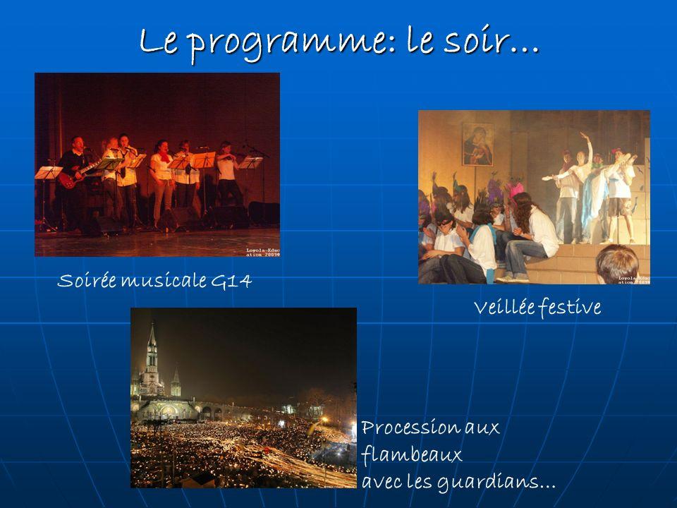 Le programme: le soir… Soirée musicale G14 Veillée festive Procession aux flambeaux avec les guardians…