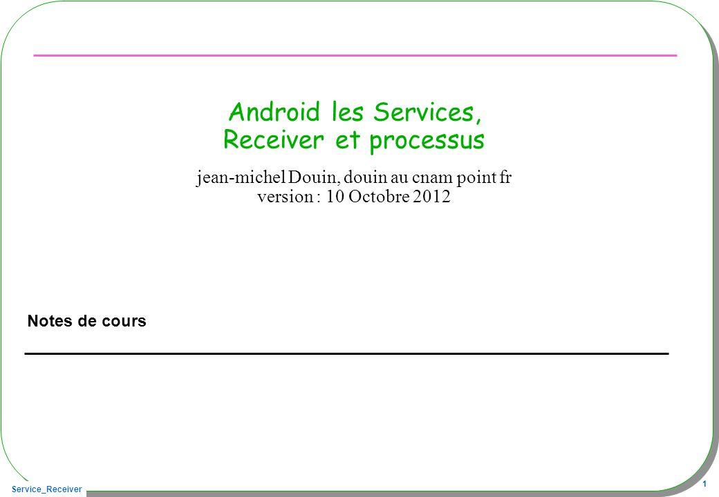Service_Receiver 72 Un client ordinaire dune autre application public void onClickHow(View v){ if(!connecte){ Intent intent = new Intent(); intent.setClassName( seja.android , seja.android.SMSService ); this.connexion = new ConnexionAuServiceSMS(); try{ bindService( intent, connexion, Context.BIND_AUTO_CREATE); }catch(Exception e){} connecte = true; }else{ try { texte.setText(Long.toString(service.received())); } catch (Exception e) {} }} private class ConnexionAuServiceSMS implements ServiceConnection{ à lidentique dun client présent dans la même application