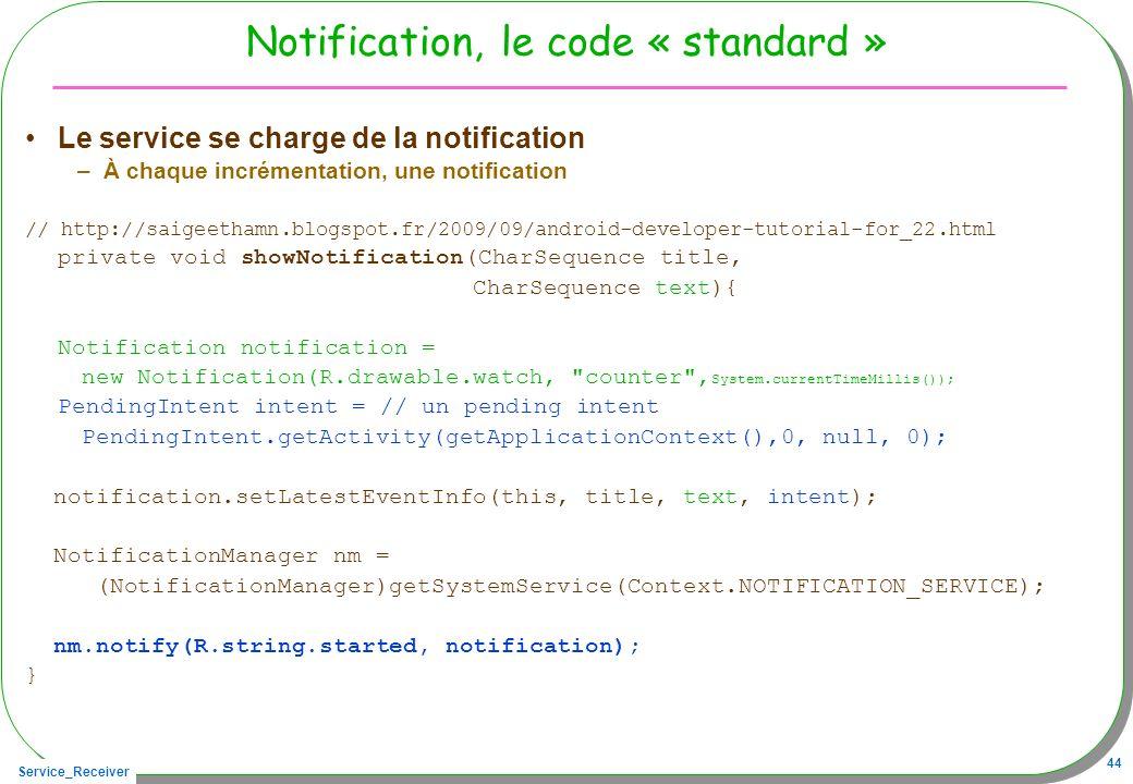 Service_Receiver 44 Notification, le code « standard » Le service se charge de la notification –À chaque incrémentation, une notification // http://sa