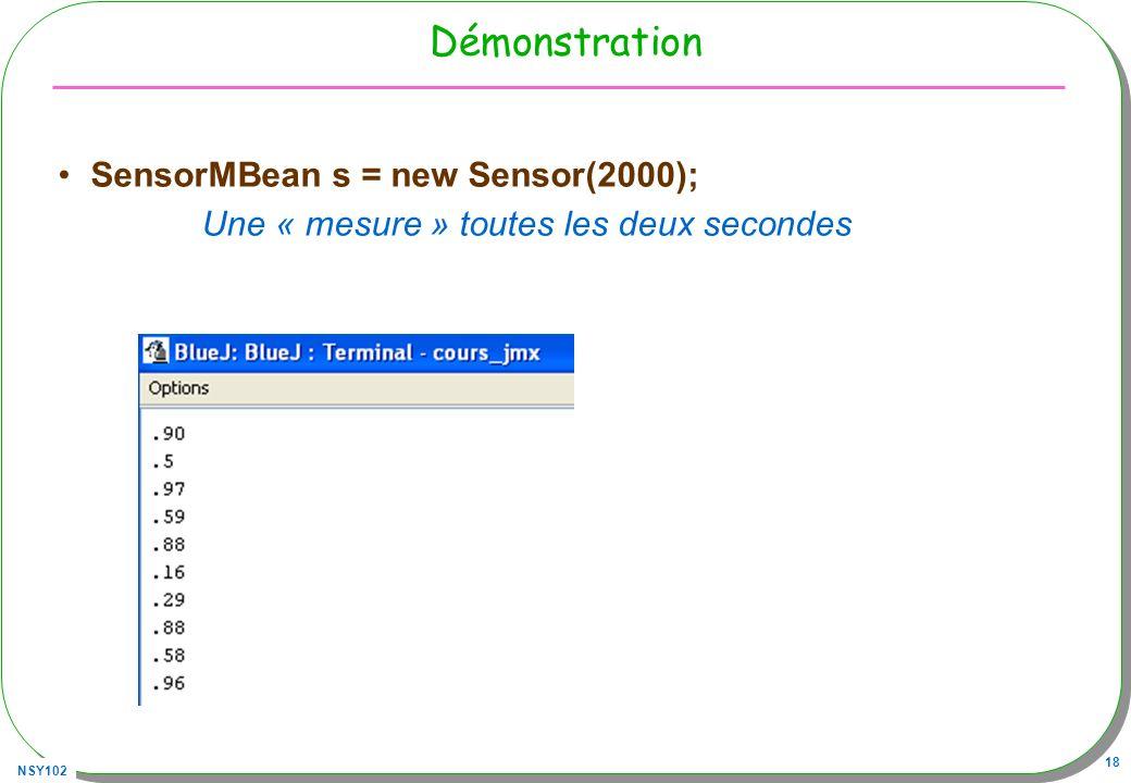 NSY102 18 Démonstration SensorMBean s = new Sensor(2000); Une « mesure » toutes les deux secondes